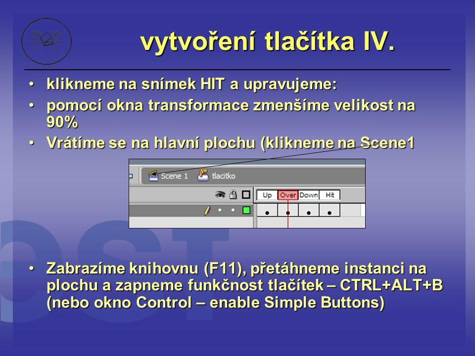 vytvoření tlačítka IV. klikneme na snímek HIT a upravujeme:klikneme na snímek HIT a upravujeme: pomocí okna transformace zmenšíme velikost na 90%pomoc