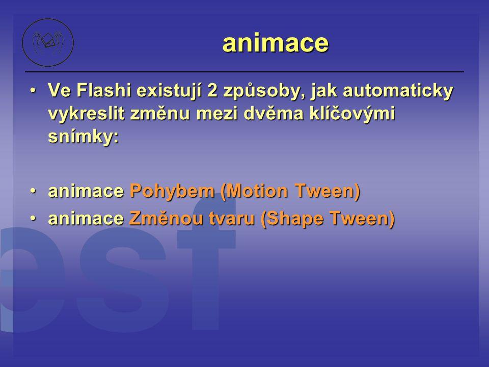 animace Ve Flashi existují 2 způsoby, jak automaticky vykreslit změnu mezi dvěma klíčovými snímky:Ve Flashi existují 2 způsoby, jak automaticky vykres