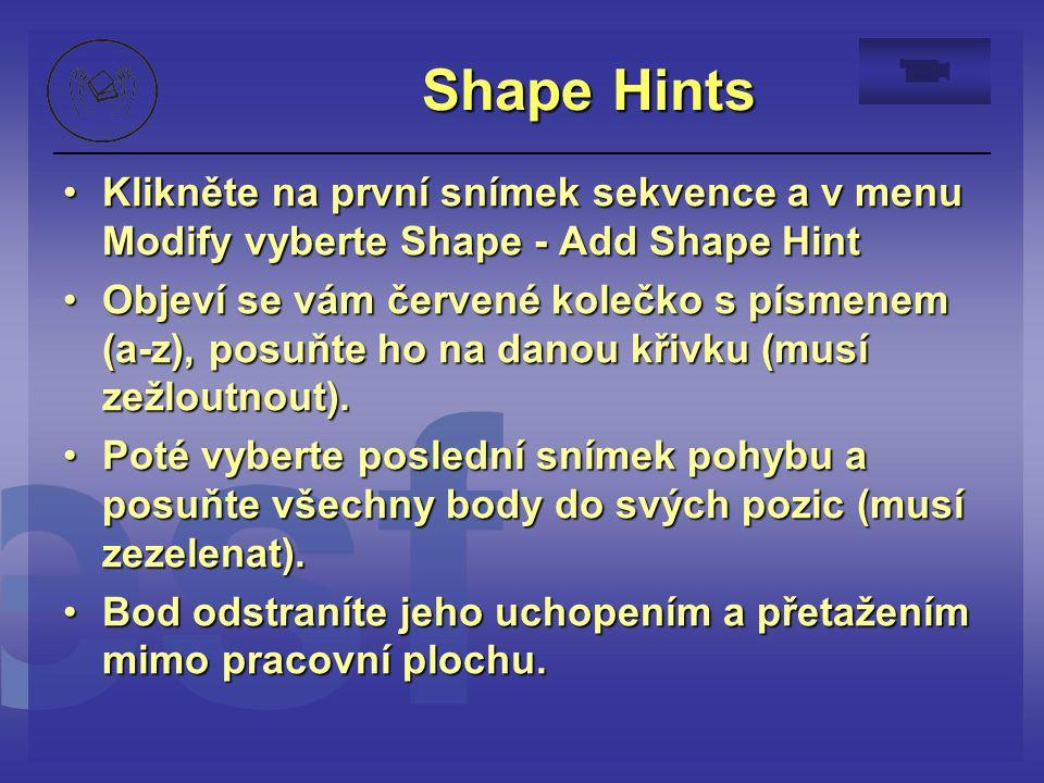 Shape Hints Klikněte na první snímek sekvence a v menu Modify vyberte Shape - Add Shape HintKlikněte na první snímek sekvence a v menu Modify vyberte