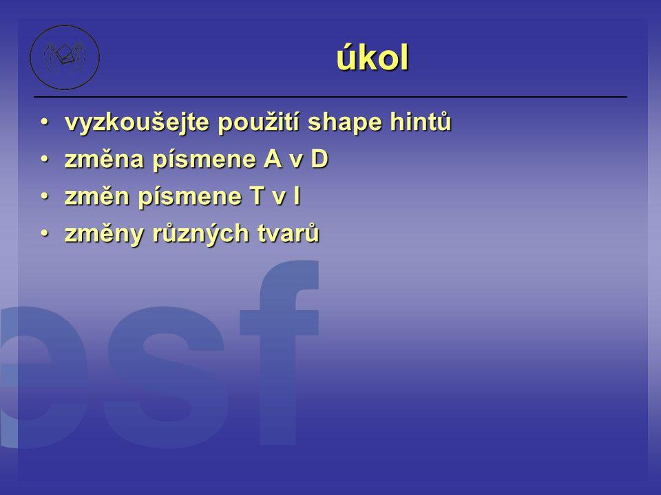 úkol vyzkoušejte použití shape hintůvyzkoušejte použití shape hintů změna písmene A v Dzměna písmene A v D změn písmene T v Izměn písmene T v I změny