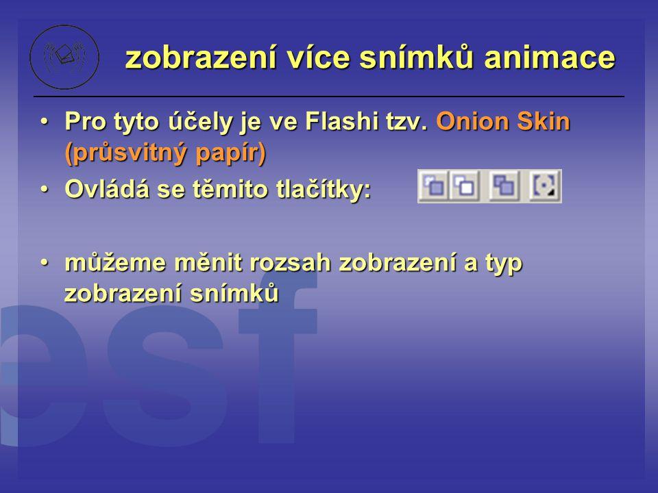 zobrazení více snímků animace Pro tyto účely je ve Flashi tzv. Onion Skin (průsvitný papír)Pro tyto účely je ve Flashi tzv. Onion Skin (průsvitný papí