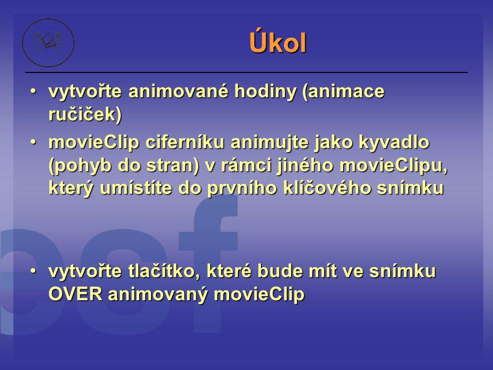 Úkol vytvořte animované hodiny (animace ručiček)vytvořte animované hodiny (animace ručiček) movieClip ciferníku animujte jako kyvadlo (pohyb do stran)