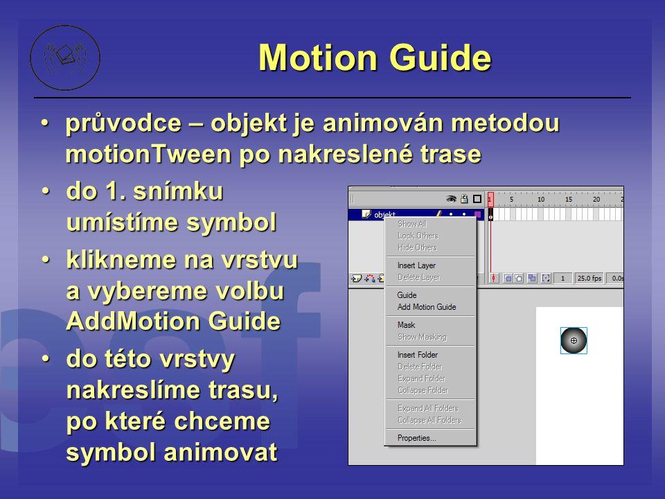Motion Guide průvodce – objekt je animován metodou motionTween po nakreslené traseprůvodce – objekt je animován metodou motionTween po nakreslené tras