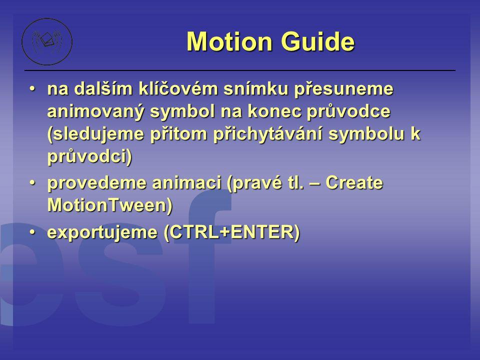 Motion Guide na dalším klíčovém snímku přesuneme animovaný symbol na konec průvodce (sledujeme přitom přichytávání symbolu k průvodci)na dalším klíčov