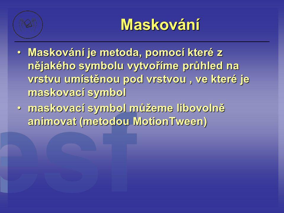 Maskování Maskování je metoda, pomocí které z nějakého symbolu vytvoříme průhled na vrstvu umístěnou pod vrstvou, ve které je maskovací symbolMaskován