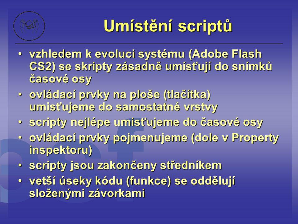 Umístění scriptů vzhledem k evoluci systému (Adobe Flash CS2) se skripty zásadně umísťují do snímků časové osyvzhledem k evoluci systému (Adobe Flash