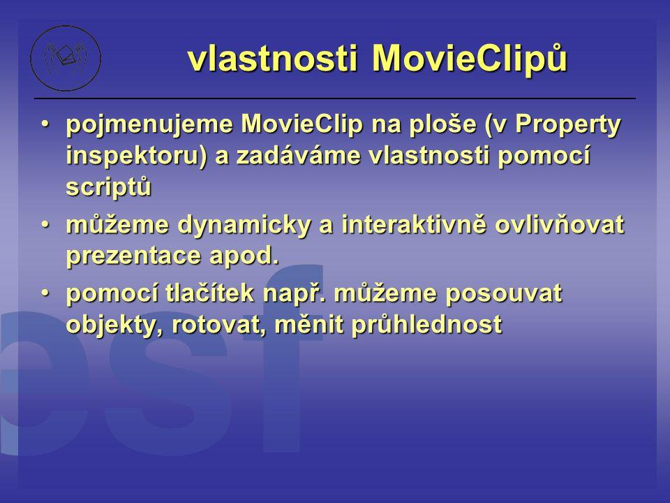vlastnosti MovieClipů pojmenujeme MovieClip na ploše (v Property inspektoru) a zadáváme vlastnosti pomocí scriptůpojmenujeme MovieClip na ploše (v Pro