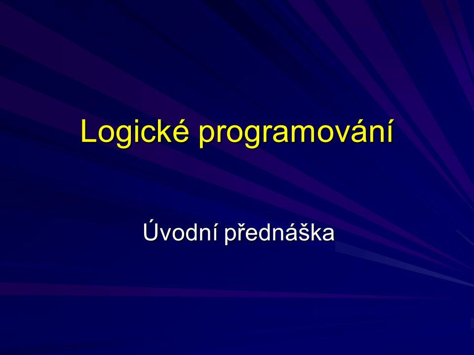 Logické programování Úvodní přednáška