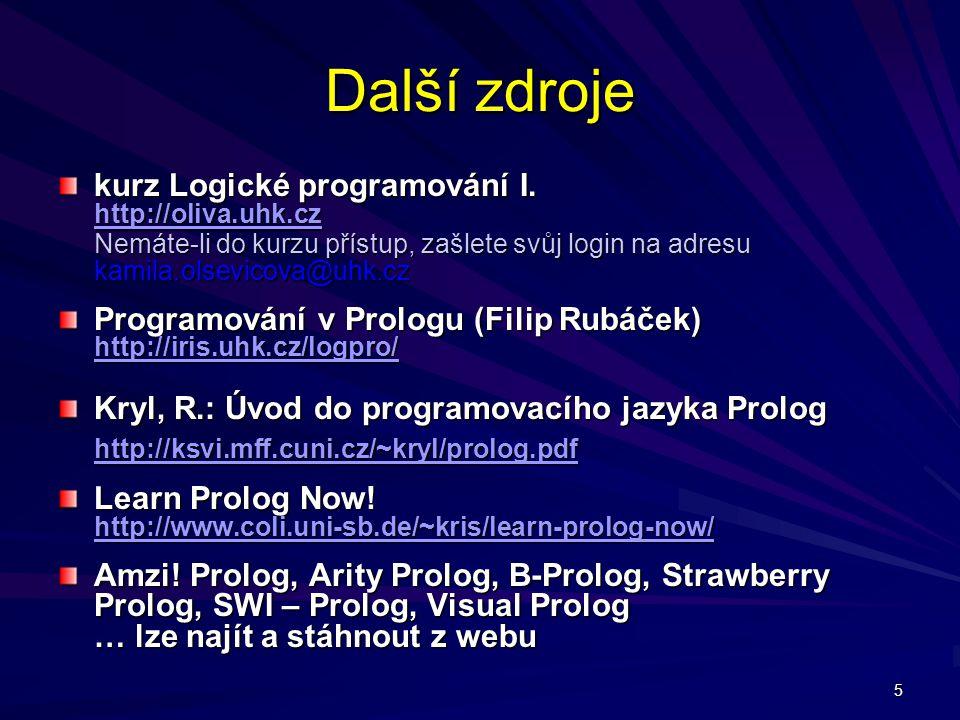 5 Další zdroje kurz Logické programování I. http://oliva.uhk.cz http://oliva.uhk.cz Nemáte-li do kurzu přístup, zašlete svůj login na adresu kamila.ol