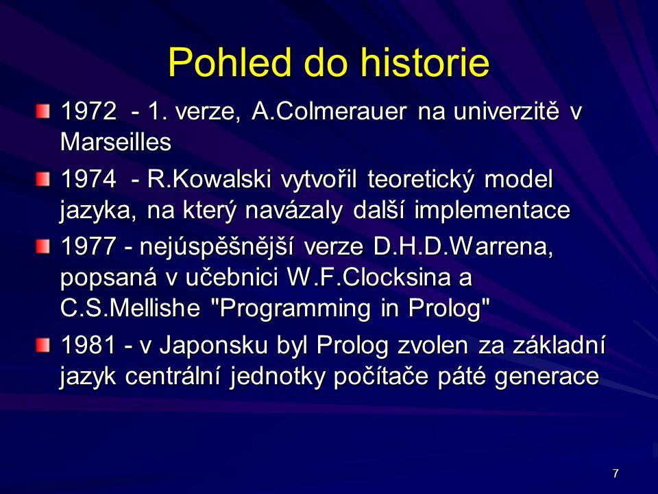 7 Pohled do historie 1972 - 1. verze, A.Colmerauer na univerzitě v Marseilles 1974 - R.Kowalski vytvořil teoretický model jazyka, na který navázaly da