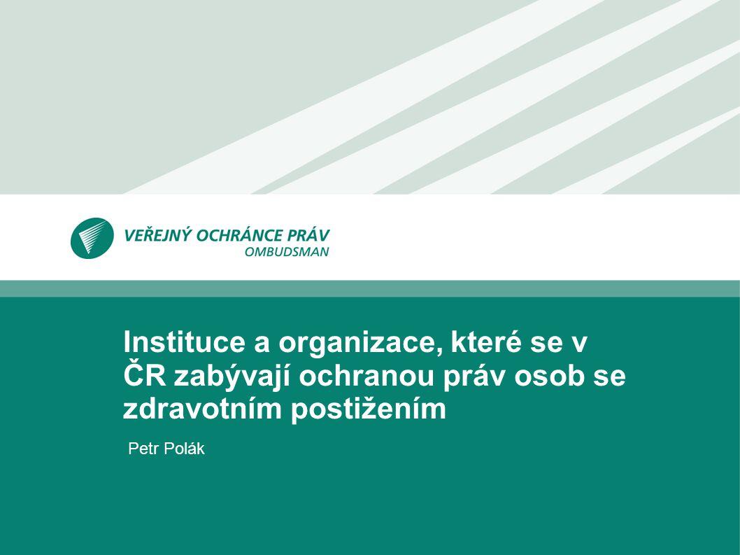 Instituce a organizace, které se v ČR zabývají ochranou práv osob se zdravotním postižením Petr Polák