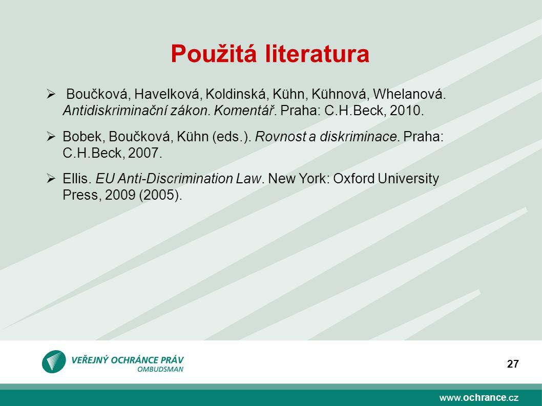 www.ochrance.cz 27 Použitá literatura  Boučková, Havelková, Koldinská, Kühn, Kühnová, Whelanová. Antidiskriminační zákon. Komentář. Praha: C.H.Beck,