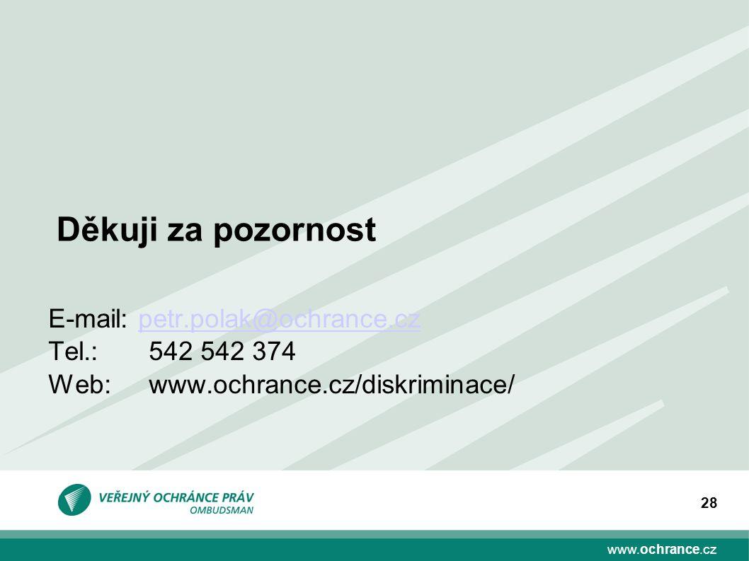 www.ochrance.cz 28 Děkuji za pozornost E-mail: petr.polak@ochrance.czpetr.polak@ochrance.cz Tel.:542 542 374 Web: www.ochrance.cz/diskriminace/