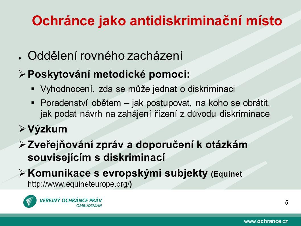 www.ochrance.cz 5 Ochránce jako antidiskriminační místo ● Oddělení rovného zacházení  Poskytování metodické pomoci:  Vyhodnocení, zda se může jednat
