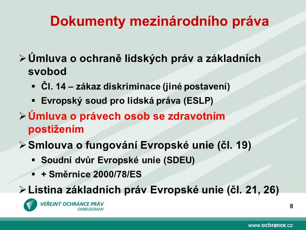 www.ochrance.cz 8 Dokumenty mezinárodního práva  Úmluva o ochraně lidských práv a základních svobod  Čl. 14 – zákaz diskriminace (jiné postavení) 