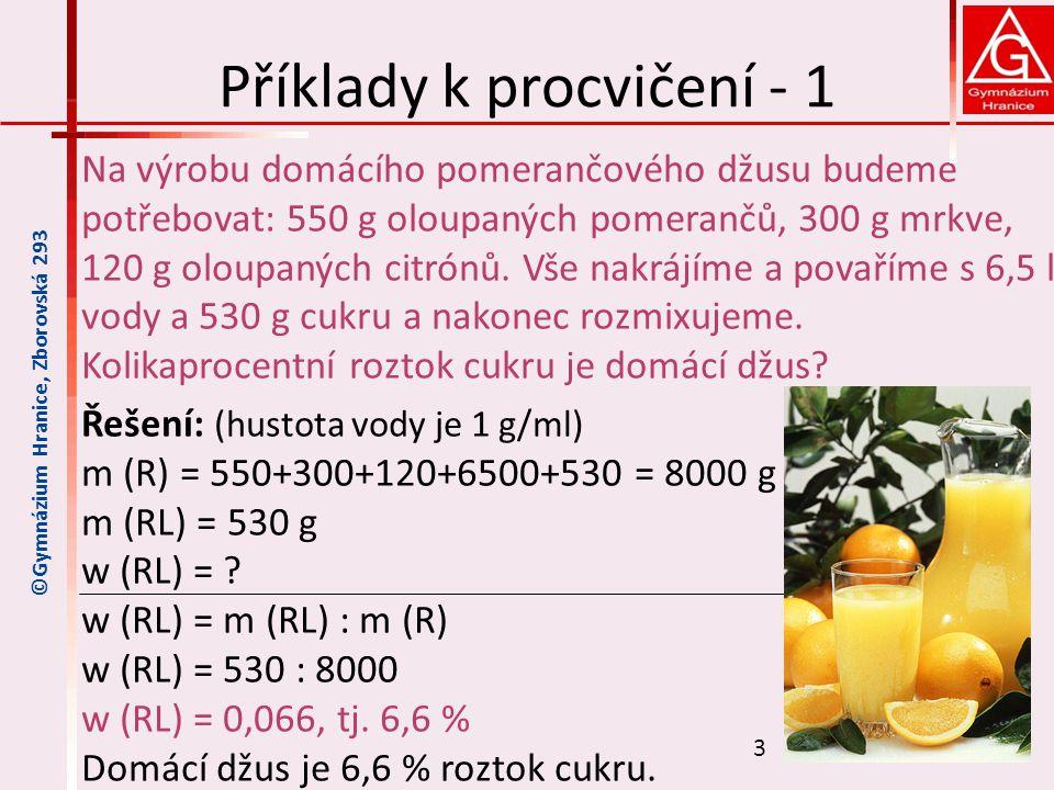 Příklady k procvičení - 1 Na výrobu domácího pomerančového džusu budeme potřebovat: 550 g oloupaných pomerančů, 300 g mrkve, 120 g oloupaných citrónů.