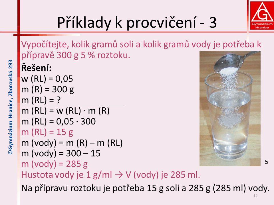 Příklady k procvičení - 3 Vypočítejte, kolik gramů soli a kolik gramů vody je potřeba k přípravě 300 g 5 % roztoku.