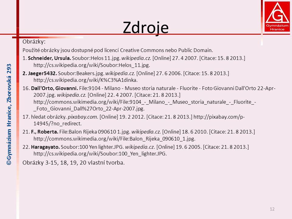 Zdroje Obrázky: Použité obrázky jsou dostupné pod licencí Creative Commons nebo Public Domain. 1. Schneider, Ursula. Soubor:Helos 11.jpg. wikipedia.cz