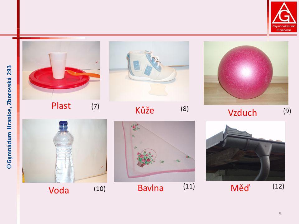 5 ©Gymnázium Hranice, Zborovská 293 Plast (7) (8) (9) (10) (11)(12) Kůže Vzduch Voda BavlnaMěď
