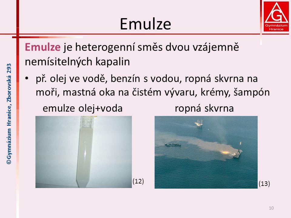 Emulze Emulze je heterogenní směs dvou vzájemně nemísitelných kapalin př. olej ve vodě, benzín s vodou, ropná skvrna na moři, mastná oka na čistém výv