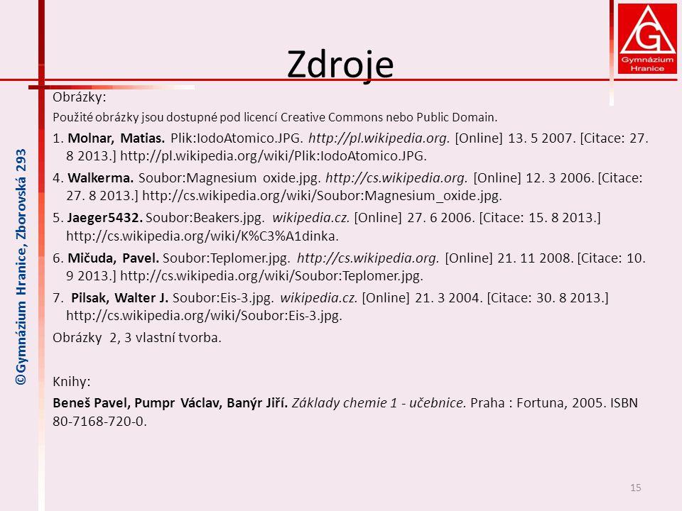 Zdroje Obrázky: Použité obrázky jsou dostupné pod licencí Creative Commons nebo Public Domain. 1. Molnar, Matias. Plik:IodoAtomico.JPG. http://pl.wiki