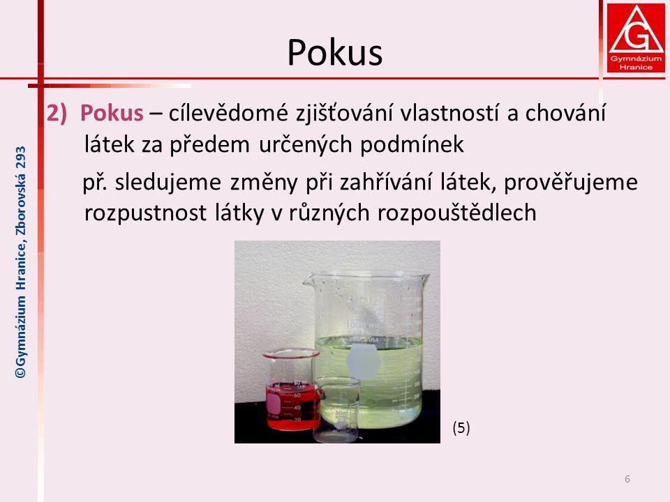 Pokus 2) Pokus – cílevědomé zjišťování vlastností a chování látek za předem určených podmínek př. sledujeme změny při zahřívání látek, prověřujeme roz