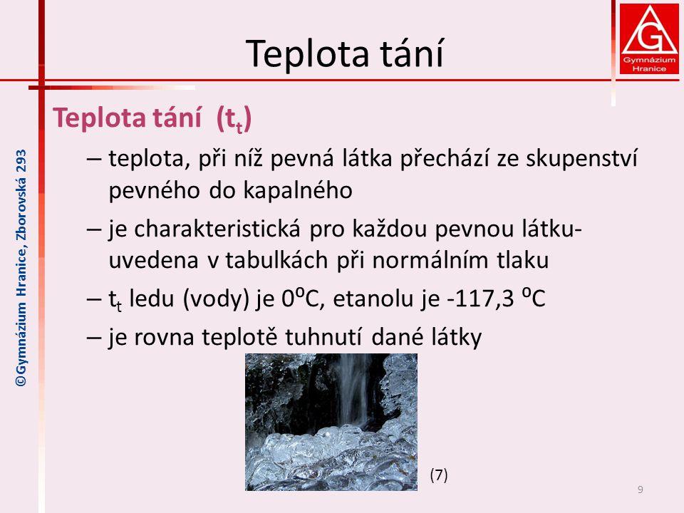 Teplota tání Teplota tání (t t ) – teplota, při níž pevná látka přechází ze skupenství pevného do kapalného – je charakteristická pro každou pevnou lá