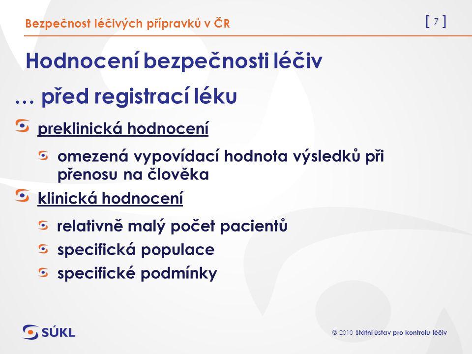 [ 8 ] © 2010 Státní ústav pro kontrolu léčiv Hodnocení bezpečnosti léčiv … při registraci léku hodnocení poměru přínosu a rizika léčby … po uvedení léku do praxe farmakovigilance Bezpečnost léčivých přípravků v ČR