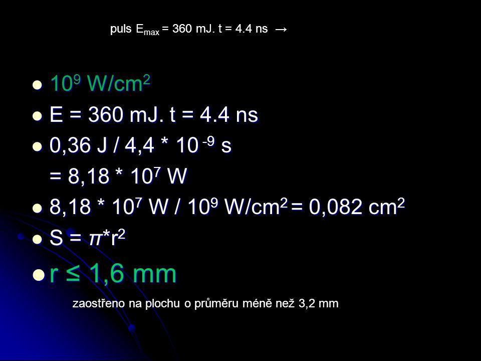 10 9 W/cm 2 10 9 W/cm 2 E = 360 mJ. t = 4.4 ns E = 360 mJ. t = 4.4 ns 0,36 J / 4,4 * 10 -9 s 0,36 J / 4,4 * 10 -9 s = 8,18 * 10 7 W 8,18 * 10 7 W / 10