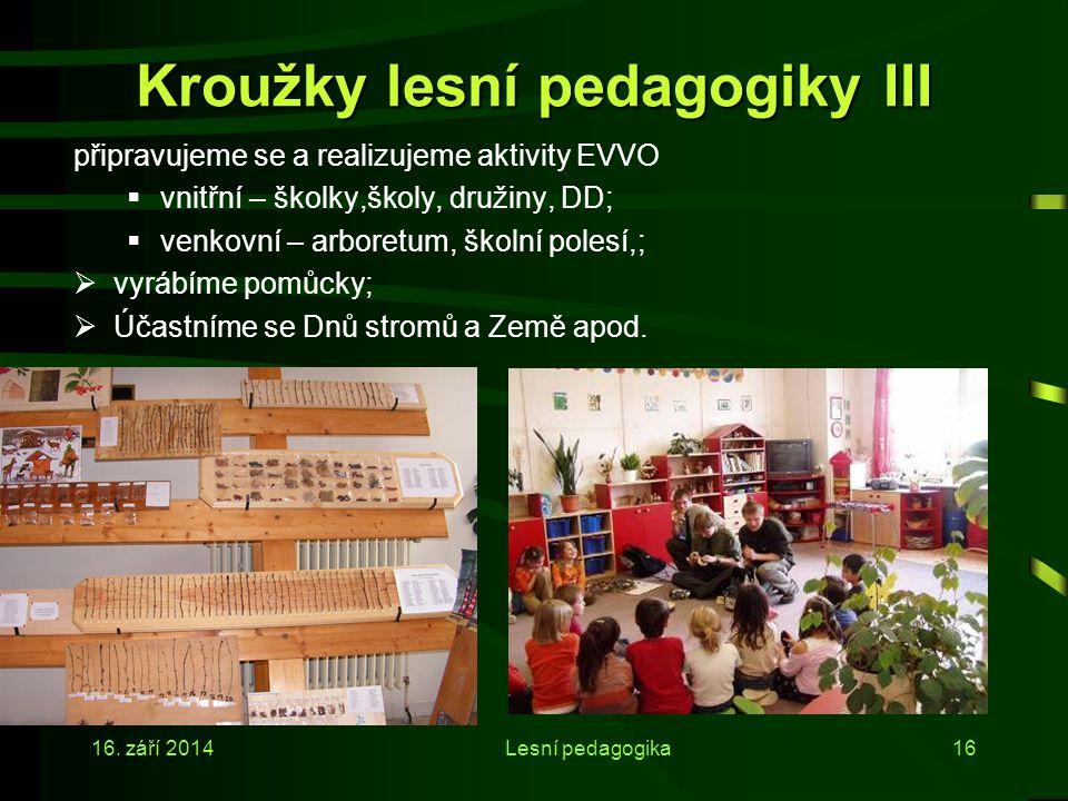 16. září 2014Lesní pedagogika15 Kroužky lesní pedagogiky II Stejně jako na kurzech pro dospělé probíráme teorii komunikační dovednosti, základy psycho