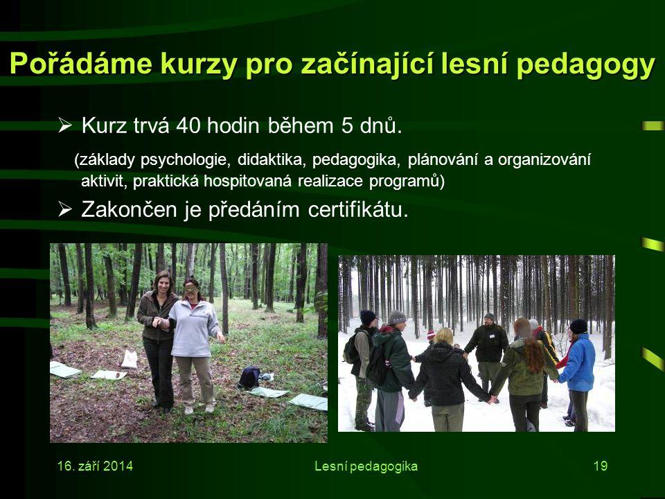 16. září 2014Lesní pedagogika18 Kroužky lesní pedagogiky IV Absolventi jsou schopni: vytvářet programy LP v místě svého působení; realizovat aktivity
