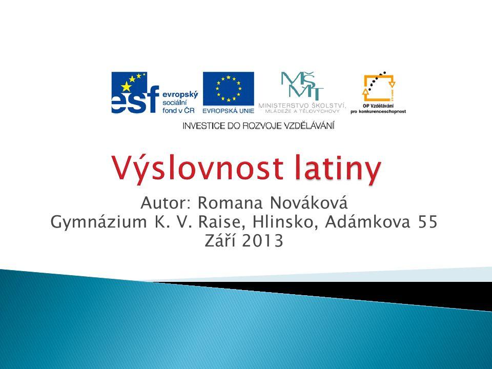 Autor: Romana Nováková Gymnázium K. V. Raise, Hlinsko, Adámkova 55 Září 2013