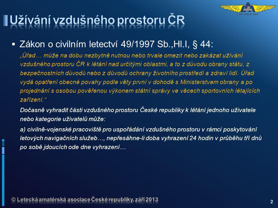 """ Zákon o civilním letectví 49/1997 Sb.,Hl.I, § 44: """"Úřad… může na dobu nezbytně nutnou nebo trvale omezit nebo zakázat užívání vzdušného prostoru ČR"""