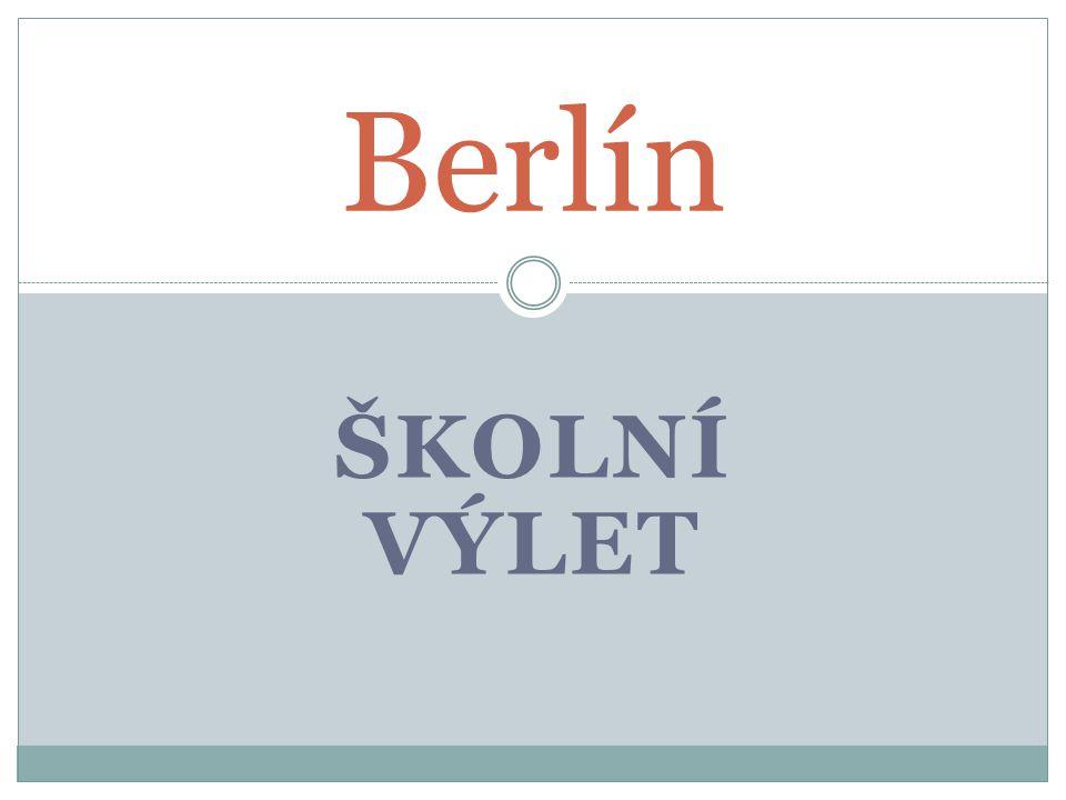 ŠKOLNÍ VÝLET Berlín