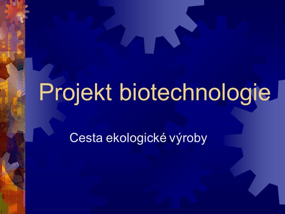 Projekt biotechnologie Cesta ekologické výroby