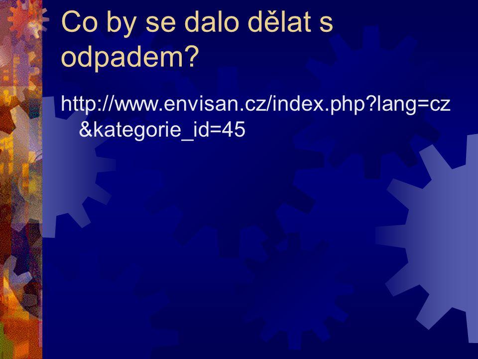 Co by se dalo dělat s odpadem? http://www.envisan.cz/index.php?lang=cz &kategorie_id=45