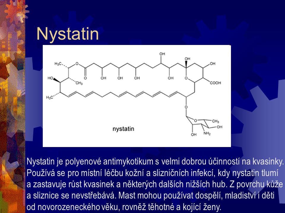 Nystatin Nystatin je polyenové antimykotikum s velmi dobrou účinností na kvasinky. Používá se pro místní léčbu kožní a slizničních infekcí, kdy nystat