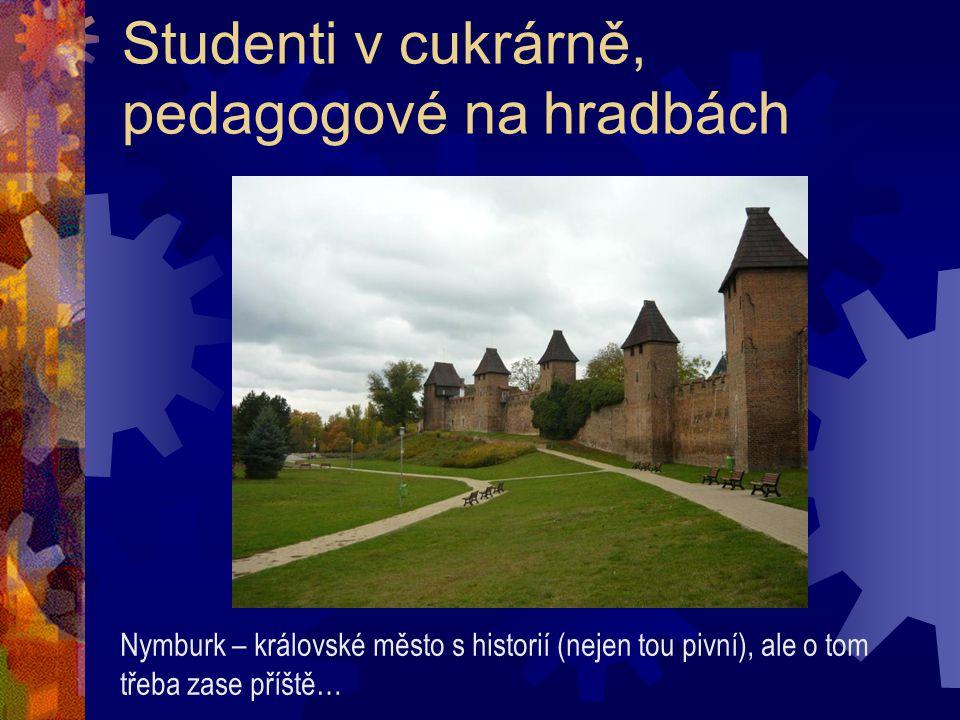 Studenti v cukrárně, pedagogové na hradbách Nymburk – královské město s historií (nejen tou pivní), ale o tom třeba zase příště…
