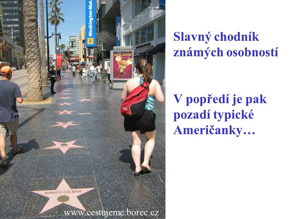 www.cestujeme.borec.cz Slavný chodník známých osobností V popředí je pak pozadí typické Američanky…