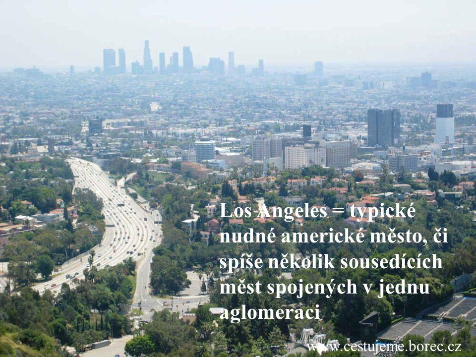www.cestujeme.borec.cz Los Angeles = typické nudné americké město, či spíše několik sousedících měst spojených v jednu aglomeraci