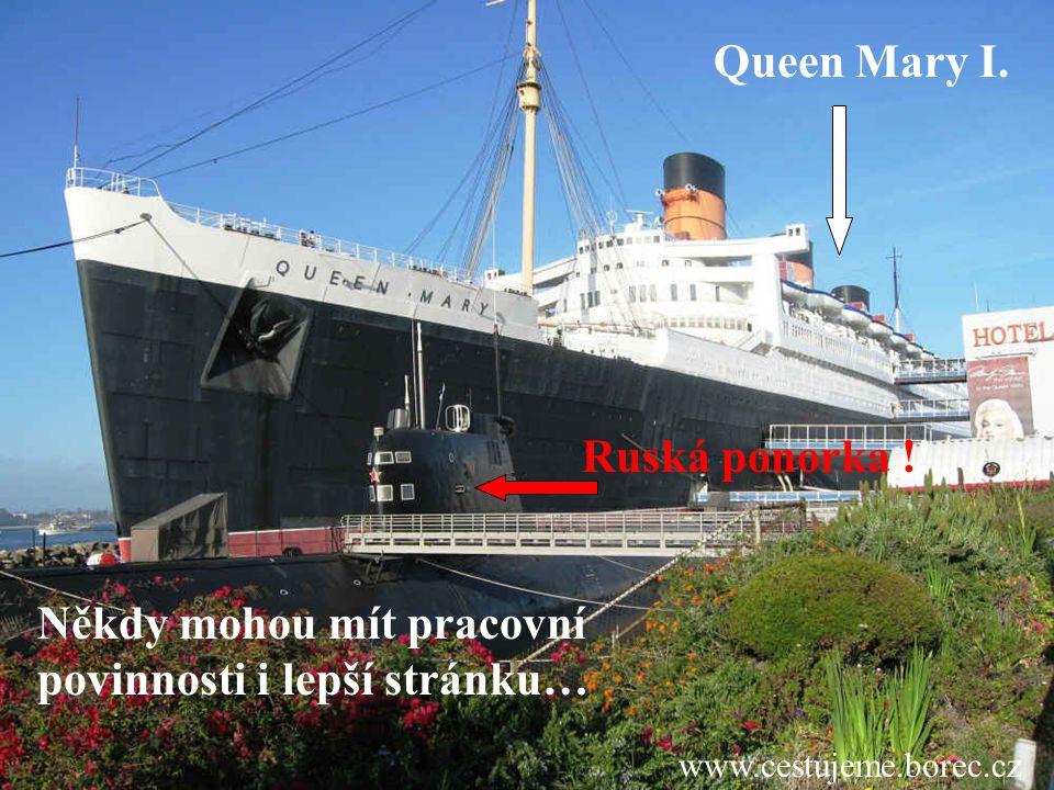 www.cestujeme.borec.cz Někdy mohou mít pracovní povinnosti i lepší stránku… Queen Mary I. Ruská ponorka !!