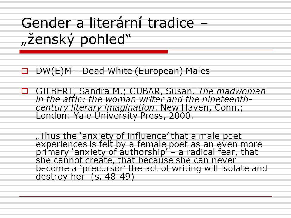 "Gender a literární tradice – ""ženský pohled  DW(E)M – Dead White (European) Males  GILBERT, Sandra M.; GUBAR, Susan."