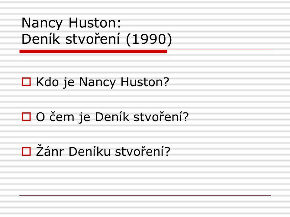 Nancy Huston o tvoření žen  Čas je založen v ženském těle způsobem, kterým není založen v těle mužském: menstruací (28 dní), těhotenstvím (9 měsíců), omezenou plodností (30 let), žena představuje neúprosné hodiny lidstva.