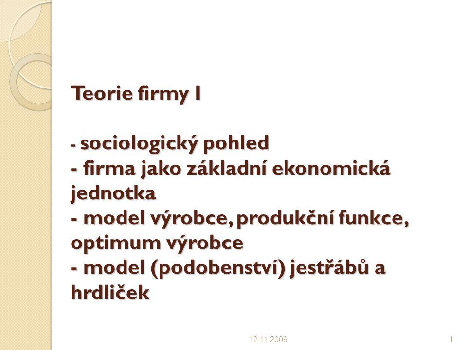 Teorie firmy I - sociologický pohled - firma jako základní ekonomická jednotka - model výrobce, produkční funkce, optimum výrobce - model (podobenství
