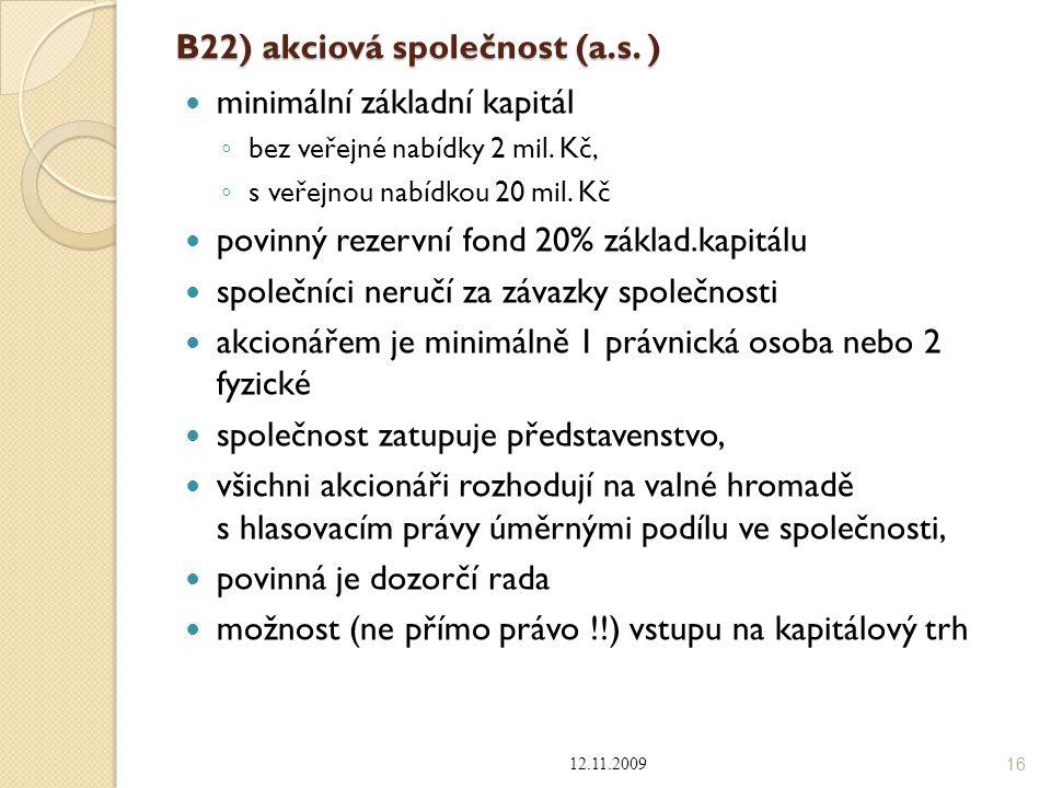 B22) akciová společnost (a.s. ) minimální základní kapitál ◦ bez veřejné nabídky 2 mil. Kč, ◦ s veřejnou nabídkou 20 mil. Kč povinný rezervní fond 20%