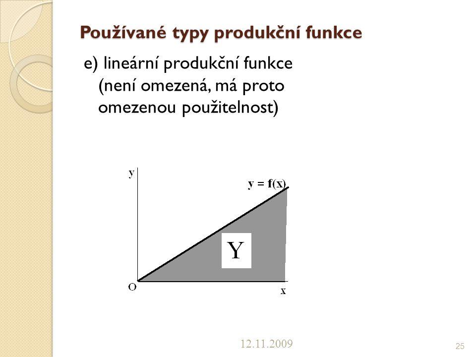 Používané typy produkční funkce e) lineární produkční funkce (není omezená, má proto omezenou použitelnost) 12.11.2009 25