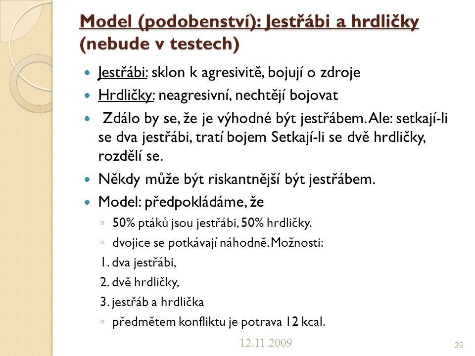 Model (podobenství): Jestřábi a hrdličky (nebude v testech) Jestřábi: sklon k agresivitě, bojují o zdroje Hrdličky: neagresivní, nechtějí bojovat Zdál