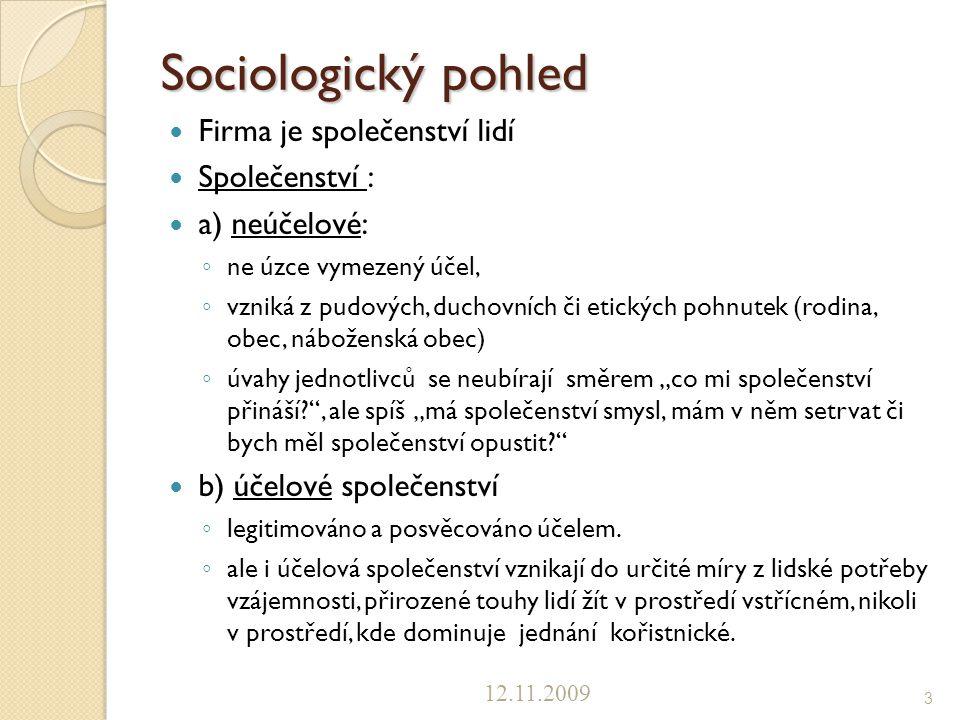 Sociologický pohled Firma je společenství lidí Společenství : a) neúčelové: ◦ ne úzce vymezený účel, ◦ vzniká z pudových, duchovních či etických pohnu