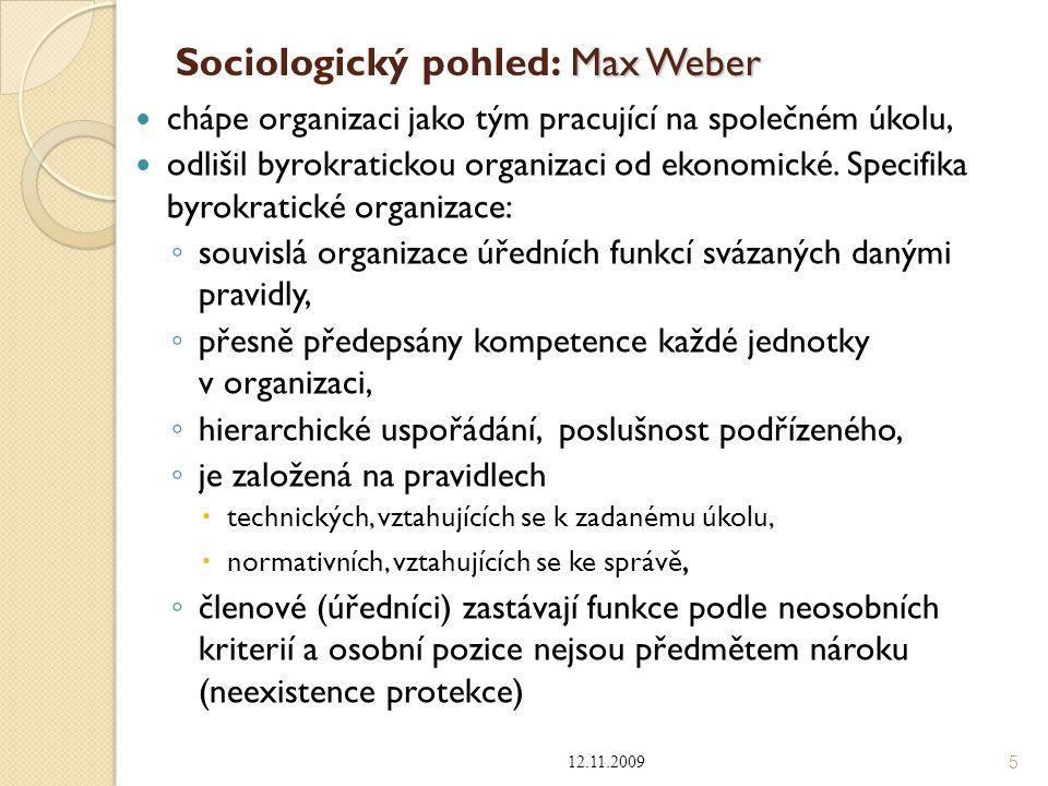 Max Weber Sociologický pohled: Max Weber chápe organizaci jako tým pracující na společném úkolu, odlišil byrokratickou organizaci od ekonomické. Speci