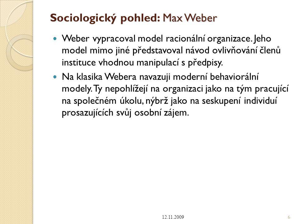 Max Weber Sociologický pohled: Max Weber Weber vypracoval model racionální organizace. Jeho model mimo jiné představoval návod ovlivňování členů insti